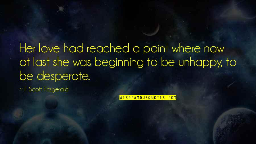 Unhappy In Love Quotes By F Scott Fitzgerald: Her love had reached a point where now