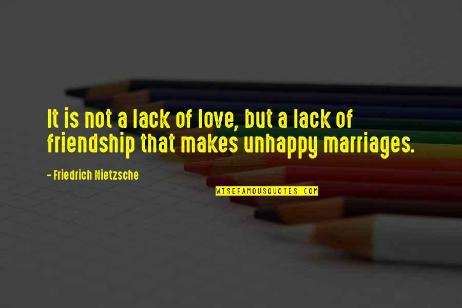 Unhappy In Love Quotes By Friedrich Nietzsche: It is not a lack of love, but