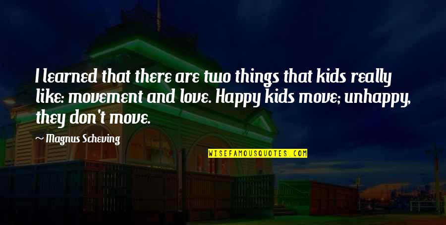 Unhappy In Love Quotes By Magnus Scheving: I learned that there are two things that