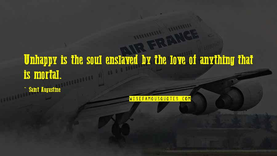 Unhappy In Love Quotes By Saint Augustine: Unhappy is the soul enslaved by the love
