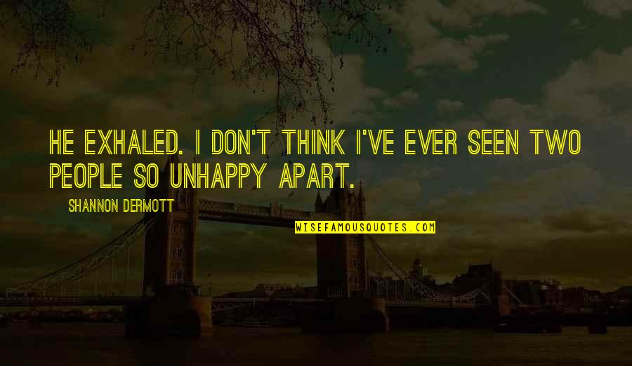 Unhappy In Love Quotes By Shannon Dermott: He exhaled. I don't think I've ever seen