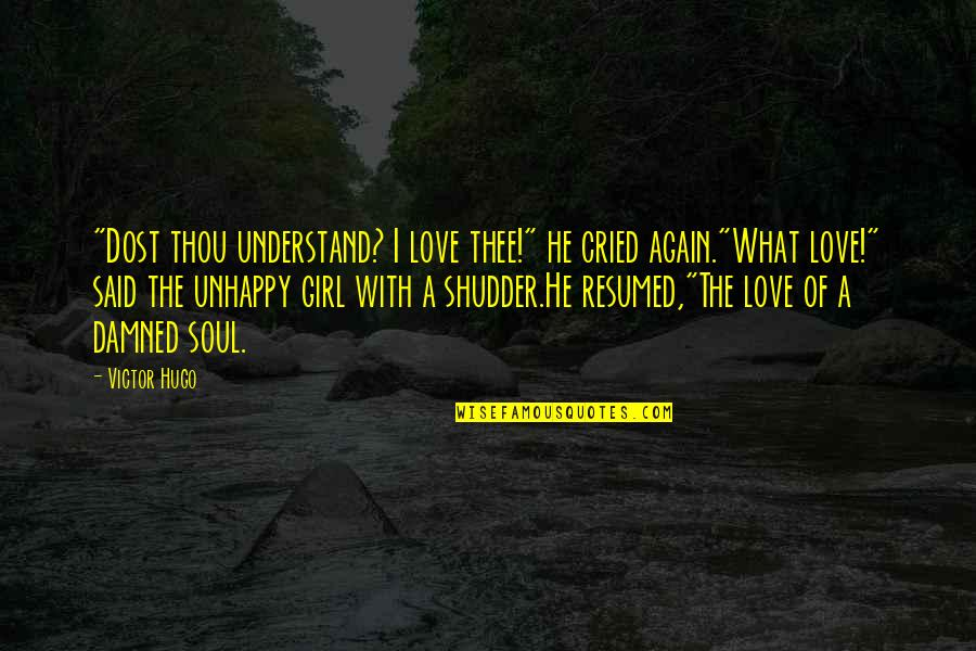 "Unhappy In Love Quotes By Victor Hugo: ""Dost thou understand? I love thee!"" he cried"