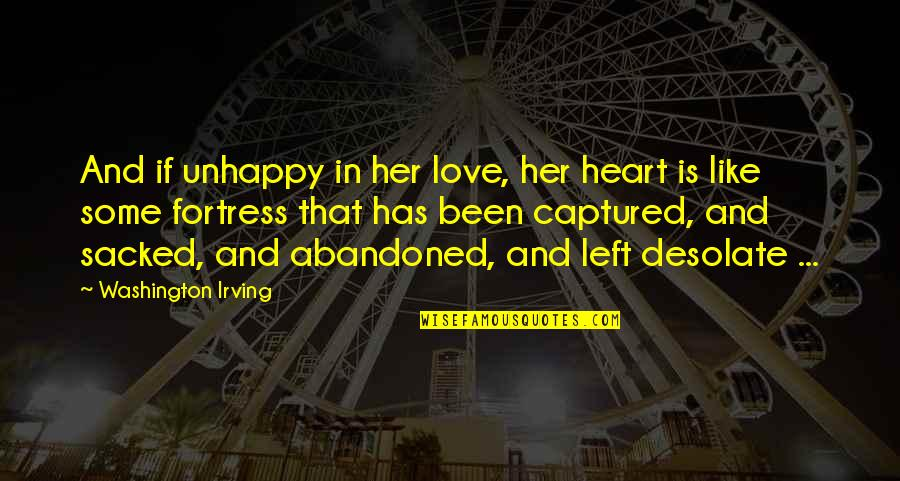 Unhappy In Love Quotes By Washington Irving: And if unhappy in her love, her heart