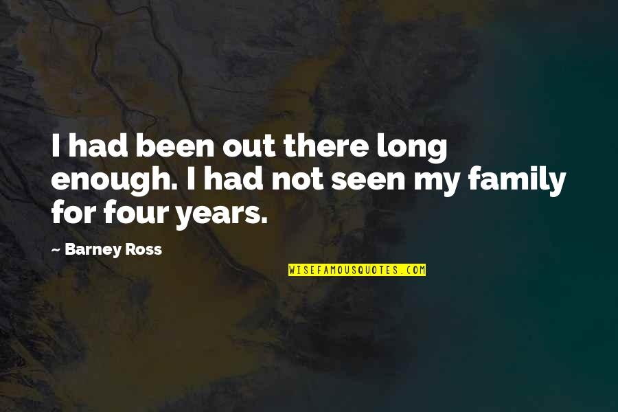 Unhelped Quotes By Barney Ross: I had been out there long enough. I