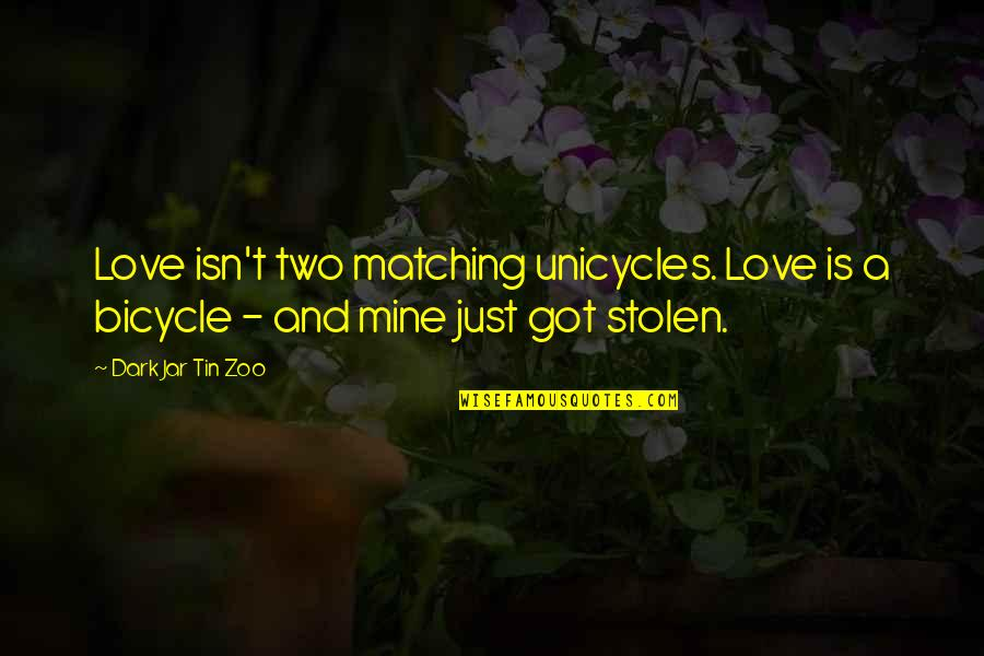 Unicycles Quotes By Dark Jar Tin Zoo: Love isn't two matching unicycles. Love is a