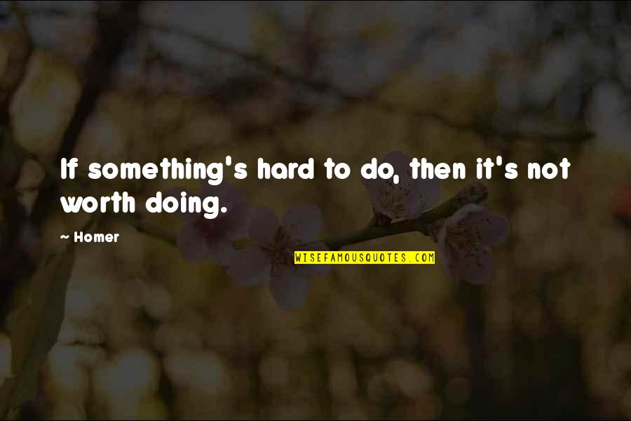 Unicycles Quotes By Homer: If something's hard to do, then it's not