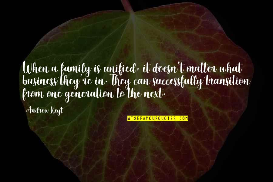 Unified Family Quotes By Andrew Keyt: When a family is unified, it doesn't matter