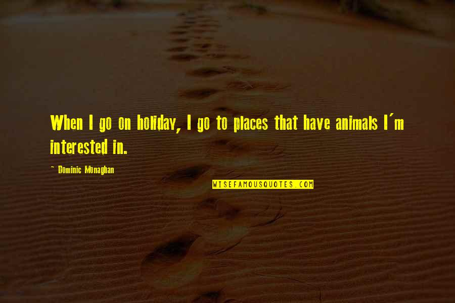 Uninnocent Quotes By Dominic Monaghan: When I go on holiday, I go to