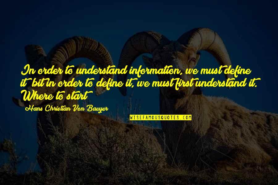 Uninnocent Quotes By Hans Christian Von Baeyer: In order to understand information, we must define