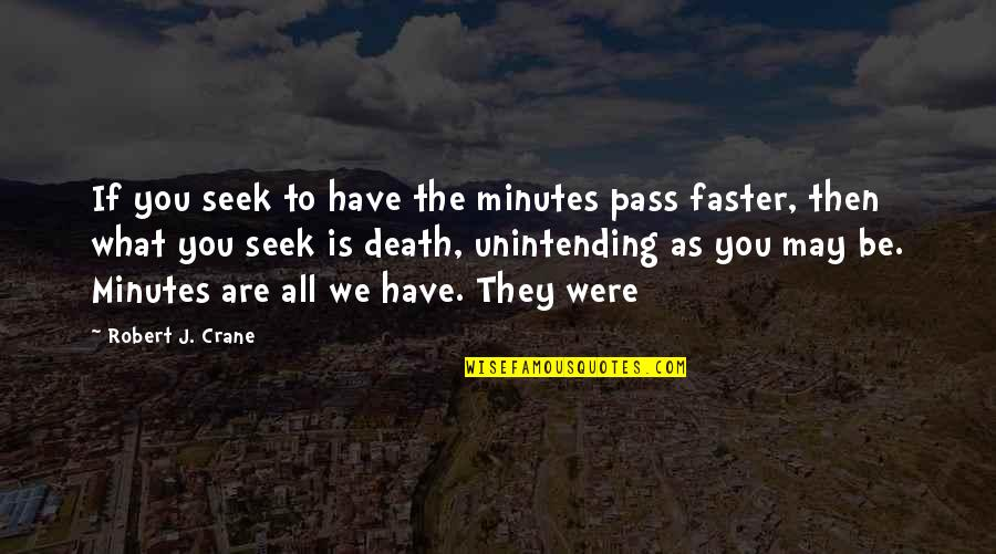 Unintending Quotes By Robert J. Crane: If you seek to have the minutes pass