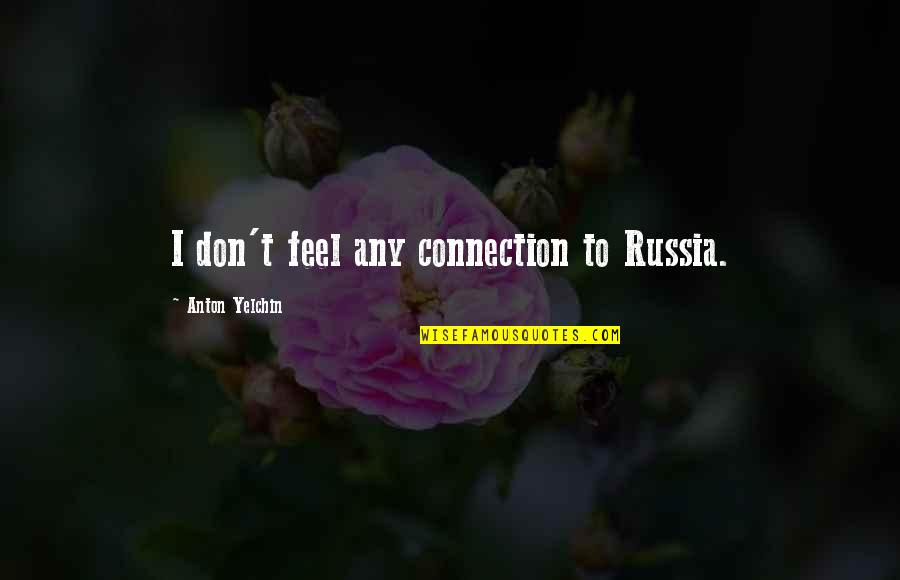 Unionization Quotes By Anton Yelchin: I don't feel any connection to Russia.