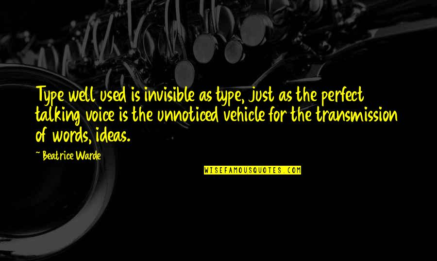 Unionization Quotes By Beatrice Warde: Type well used is invisible as type, just