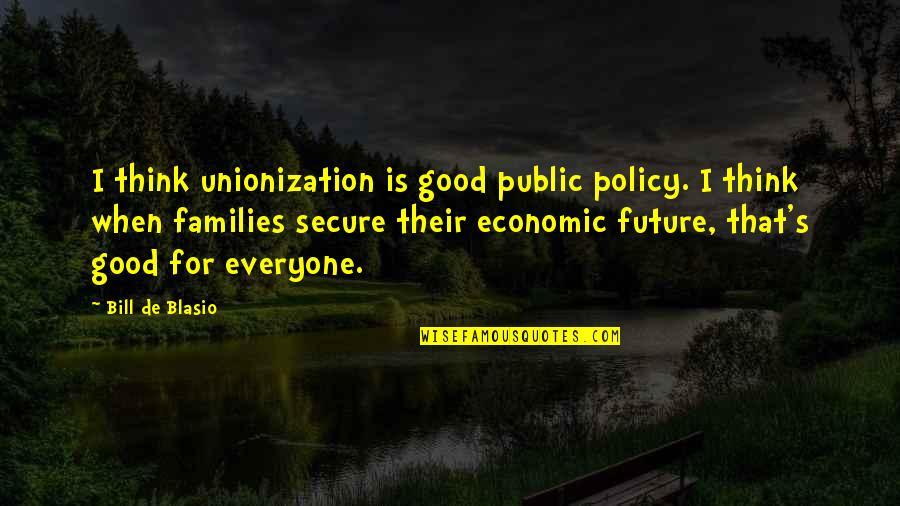 Unionization Quotes By Bill De Blasio: I think unionization is good public policy. I