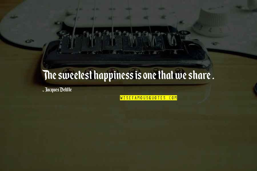 Unionization Quotes By Jacques Delille: The sweetest happiness is one that we share