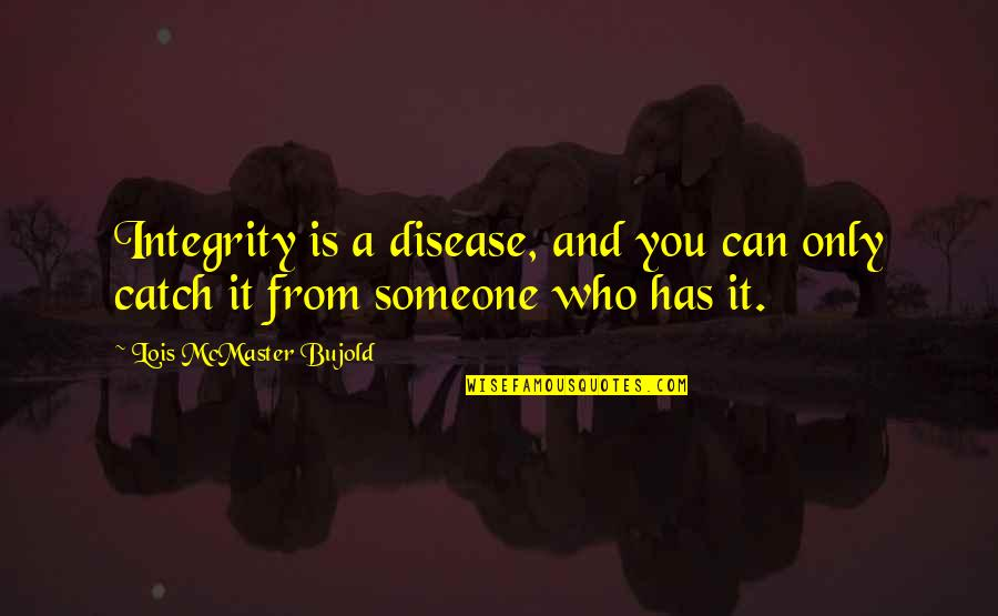 Unionization Quotes By Lois McMaster Bujold: Integrity is a disease, and you can only