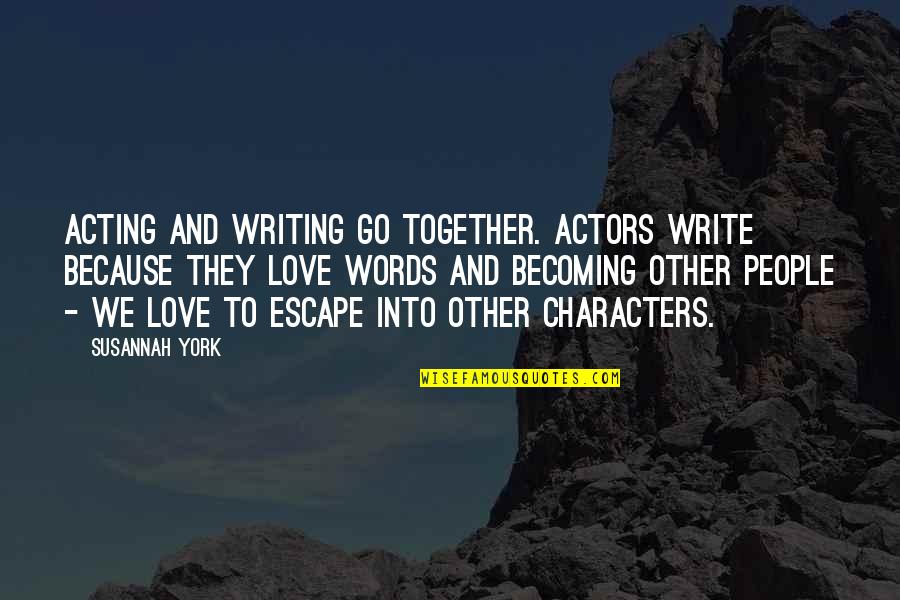 Unionization Quotes By Susannah York: Acting and writing go together. Actors write because