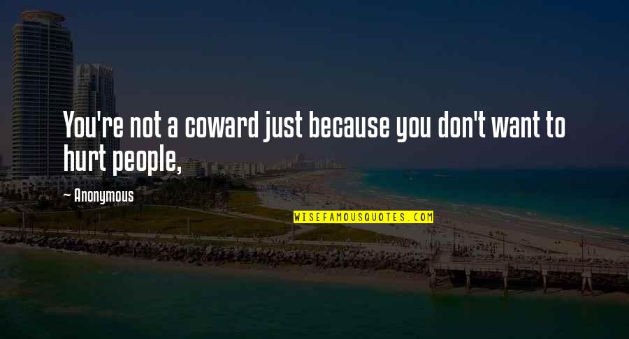Unique Minnesota Quotes By Anonymous: You're not a coward just because you don't