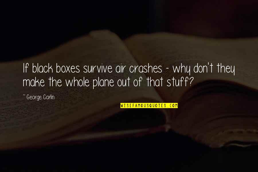Unique Minnesota Quotes By George Carlin: If black boxes survive air crashes - why