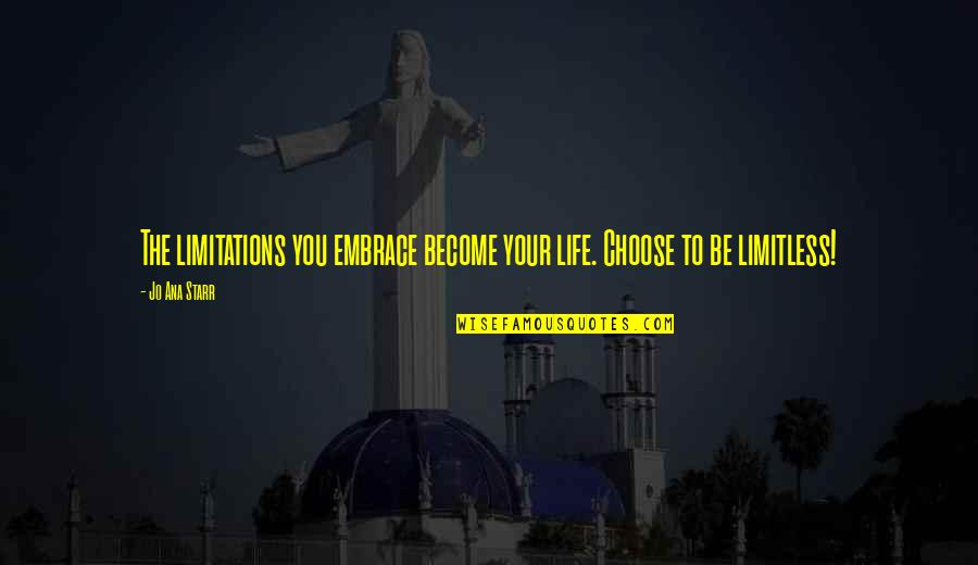 Unique Minnesota Quotes By Jo Ana Starr: The limitations you embrace become your life. Choose