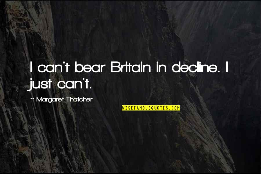 Unique Minnesota Quotes By Margaret Thatcher: I can't bear Britain in decline. I just