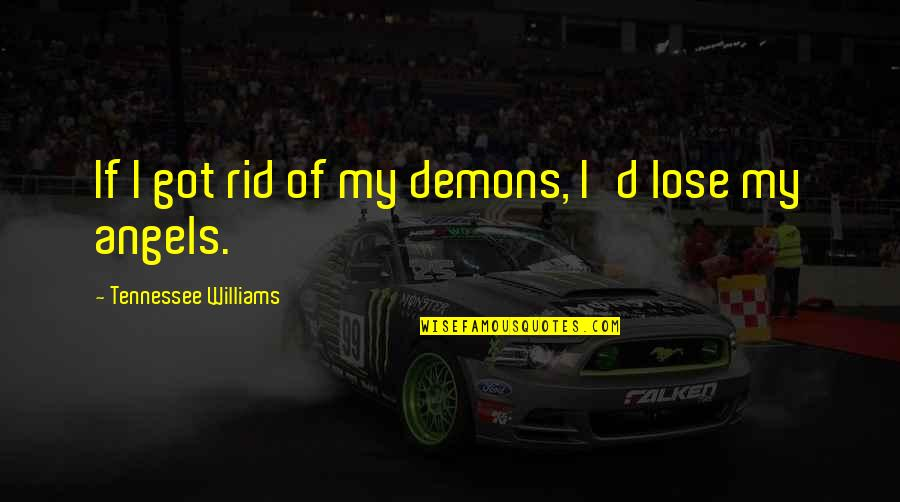 Unique Minnesota Quotes By Tennessee Williams: If I got rid of my demons, I'd