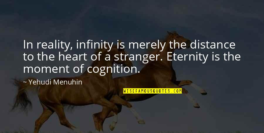 Unique Minnesota Quotes By Yehudi Menuhin: In reality, infinity is merely the distance to