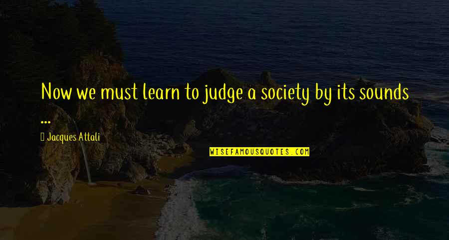 Unique Thumbprint Quotes By Jacques Attali: Now we must learn to judge a society