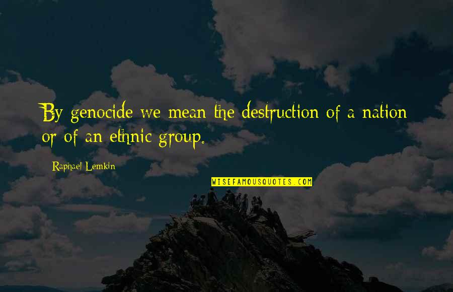 Unique Thumbprint Quotes By Raphael Lemkin: By genocide we mean the destruction of a