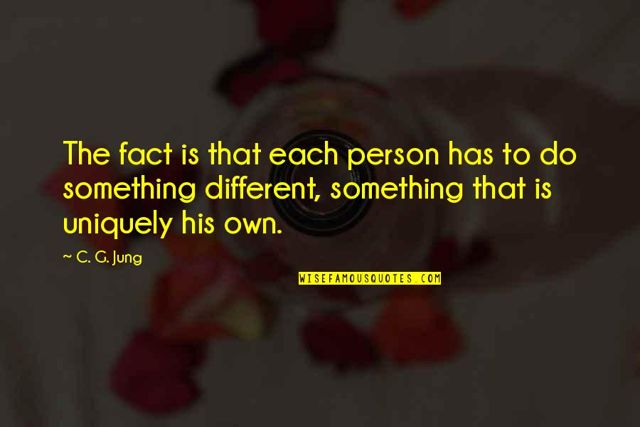 Uniquely Different Quotes By C. G. Jung: The fact is that each person has to