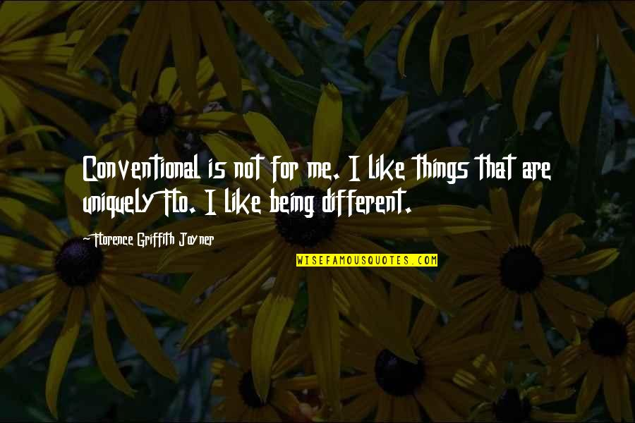 Uniquely Different Quotes By Florence Griffith Joyner: Conventional is not for me. I like things