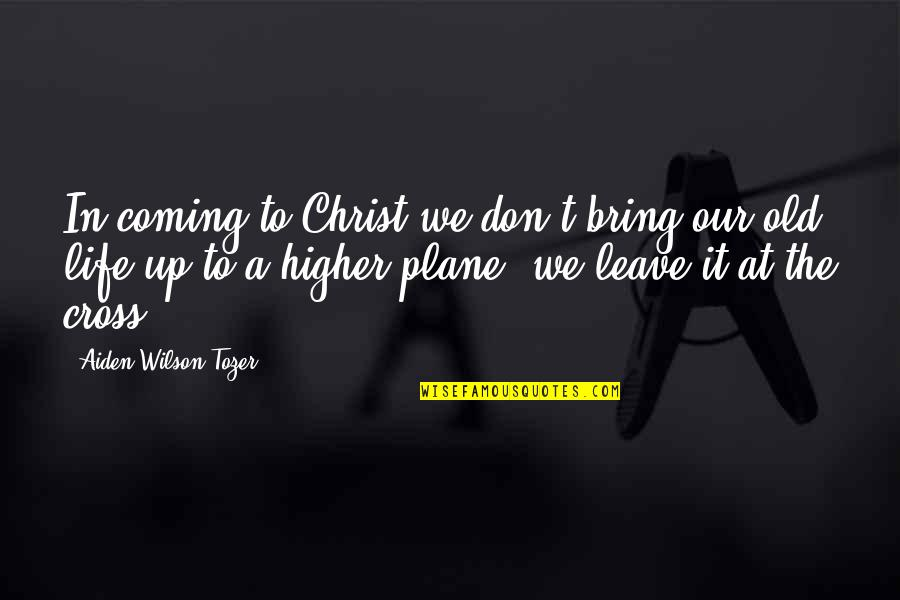 Unisa Textbook Quotes By Aiden Wilson Tozer: In coming to Christ we don't bring our