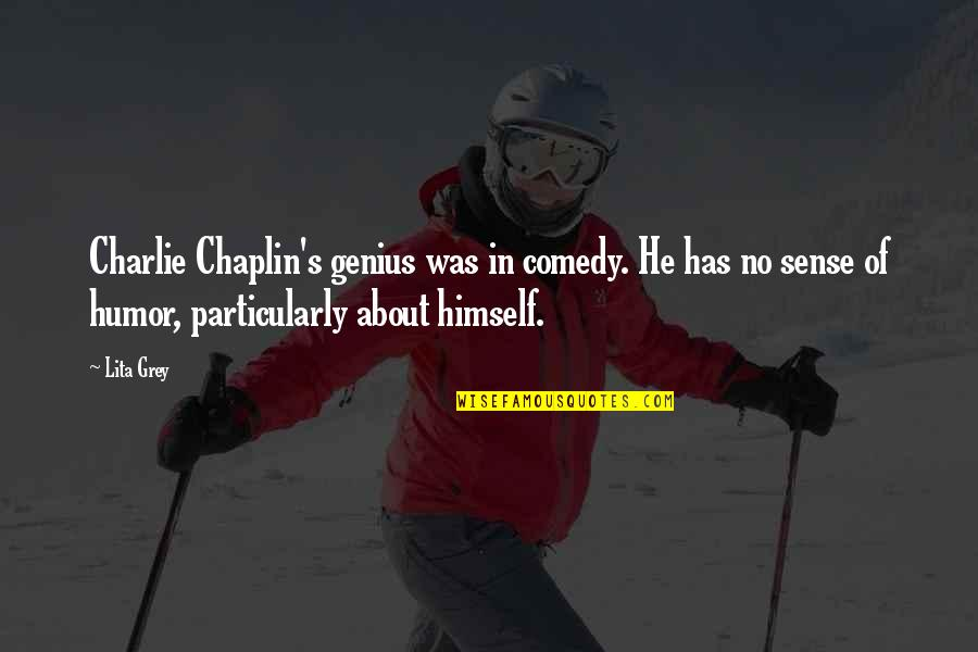 Unisa Textbook Quotes By Lita Grey: Charlie Chaplin's genius was in comedy. He has