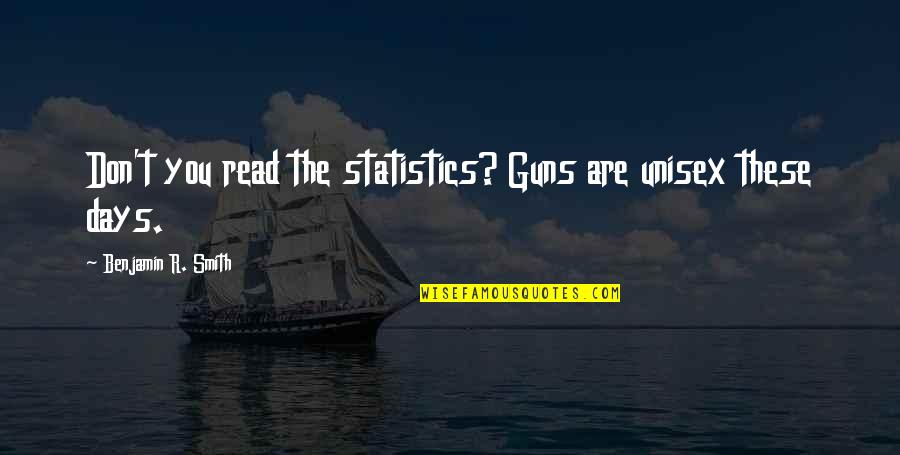 Unisex Quotes By Benjamin R. Smith: Don't you read the statistics? Guns are unisex