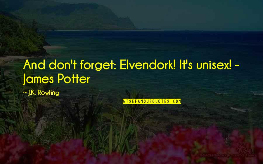 Unisex Quotes By J.K. Rowling: And don't forget: Elvendork! It's unisex! - James