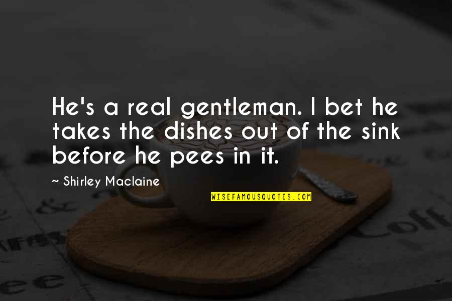 Unisex Quotes By Shirley Maclaine: He's a real gentleman. I bet he takes