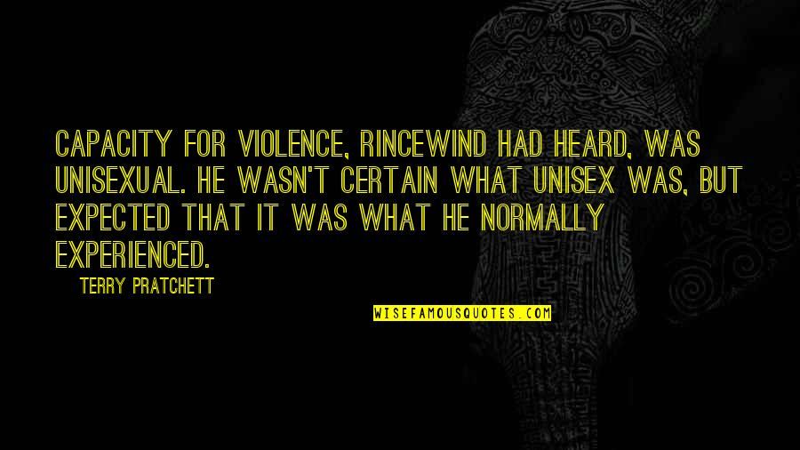 Unisex Quotes By Terry Pratchett: Capacity for violence, Rincewind had heard, was unisexual.