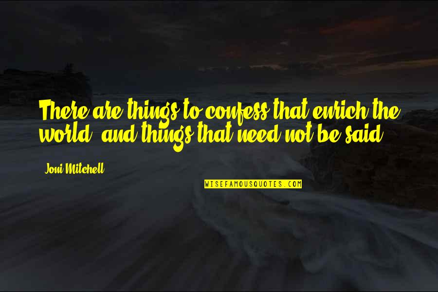 United Nations Celebration Quotes By Joni Mitchell: There are things to confess that enrich the