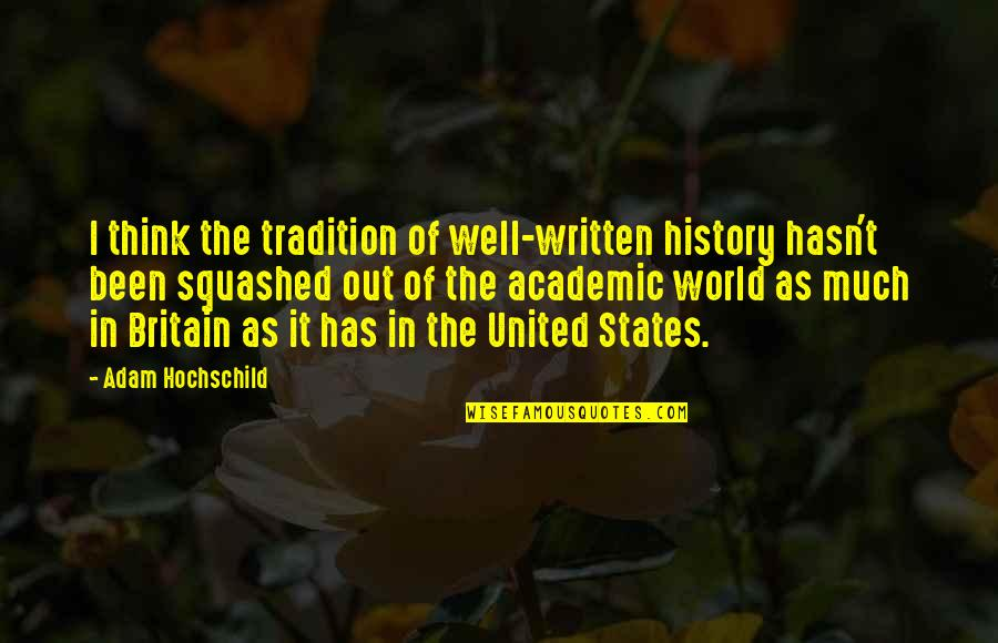 United States History Quotes By Adam Hochschild: I think the tradition of well-written history hasn't