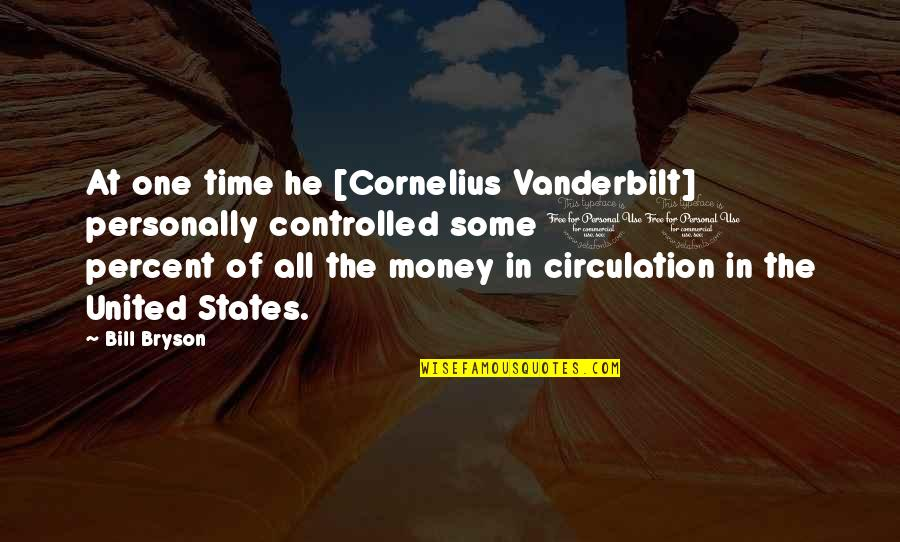 United States History Quotes By Bill Bryson: At one time he [Cornelius Vanderbilt] personally controlled