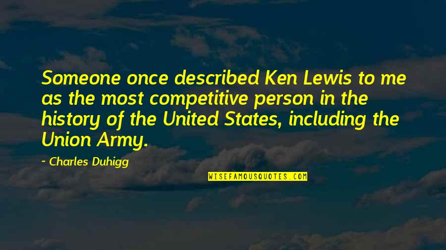 United States History Quotes By Charles Duhigg: Someone once described Ken Lewis to me as