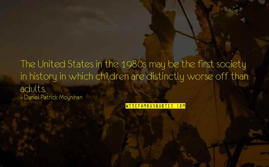 United States History Quotes By Daniel Patrick Moynihan: The United States in the 1980s may be