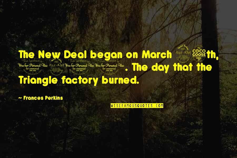 United States History Quotes By Frances Perkins: The New Deal began on March 25th, 1911.