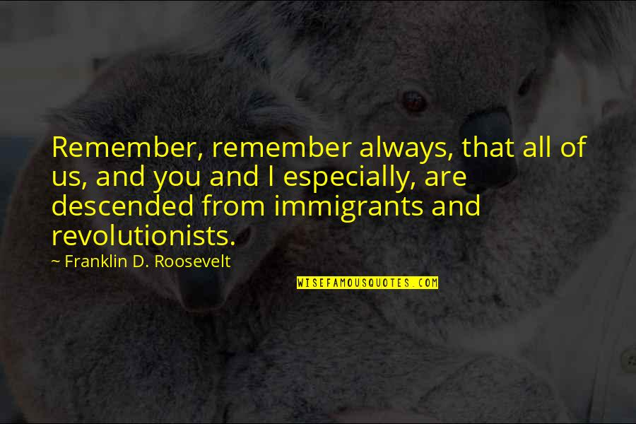 United States History Quotes By Franklin D. Roosevelt: Remember, remember always, that all of us, and