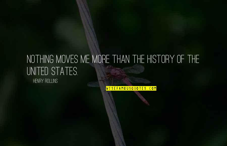 United States History Quotes By Henry Rollins: Nothing moves me more than the history of