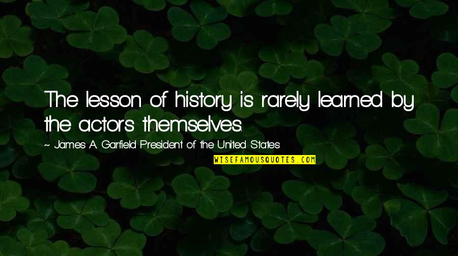 United States History Quotes By James A. Garfield President Of The United States: The lesson of history is rarely learned by