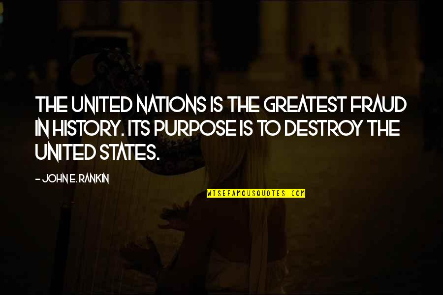 United States History Quotes By John E. Rankin: The United Nations is the greatest fraud in