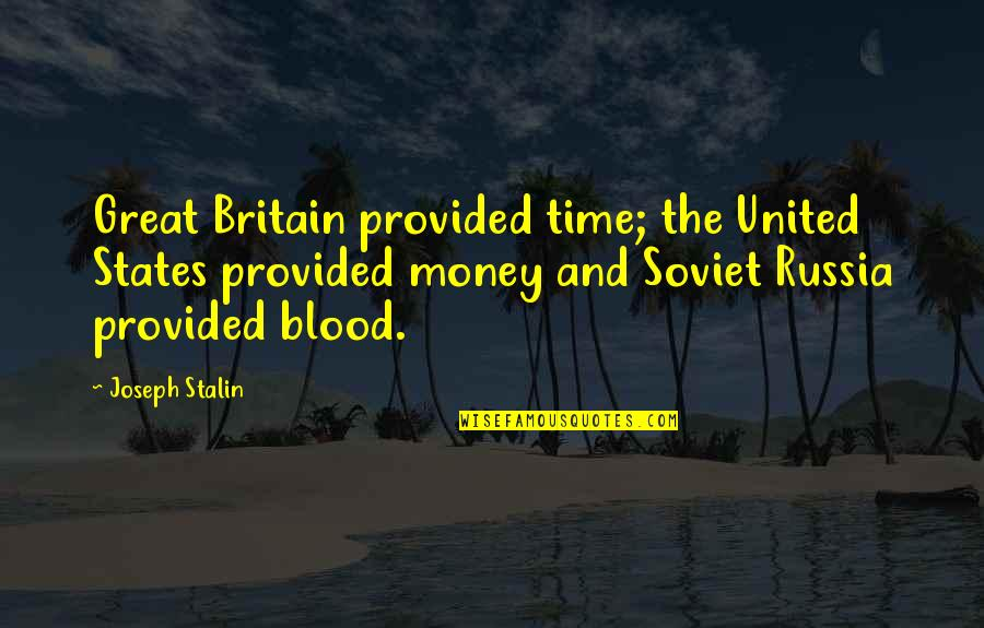 United States History Quotes By Joseph Stalin: Great Britain provided time; the United States provided