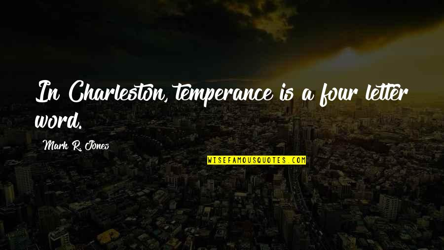 United States History Quotes By Mark R. Jones: In Charleston, temperance is a four letter word.