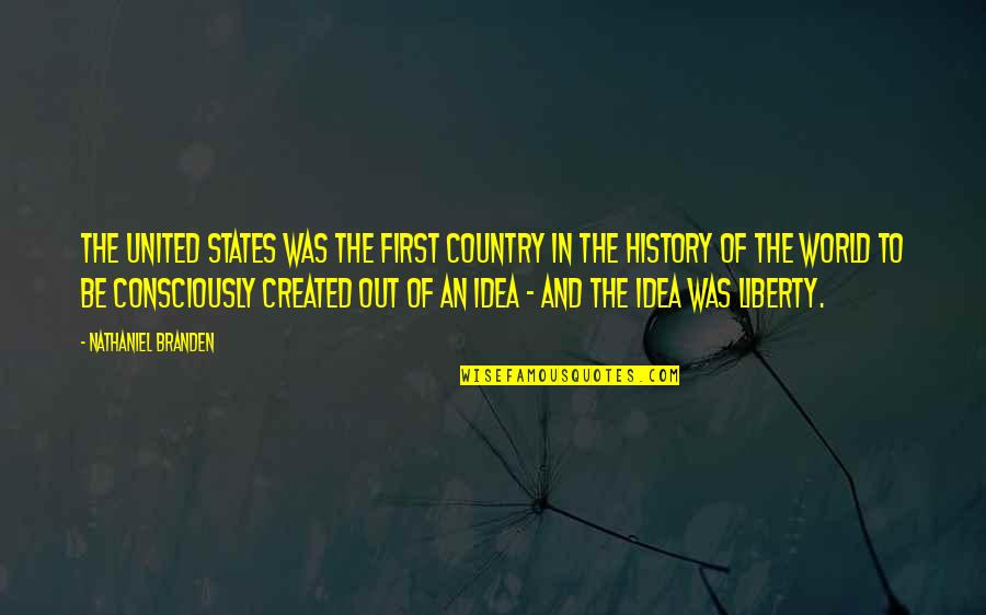United States History Quotes By Nathaniel Branden: The United States was the first country in
