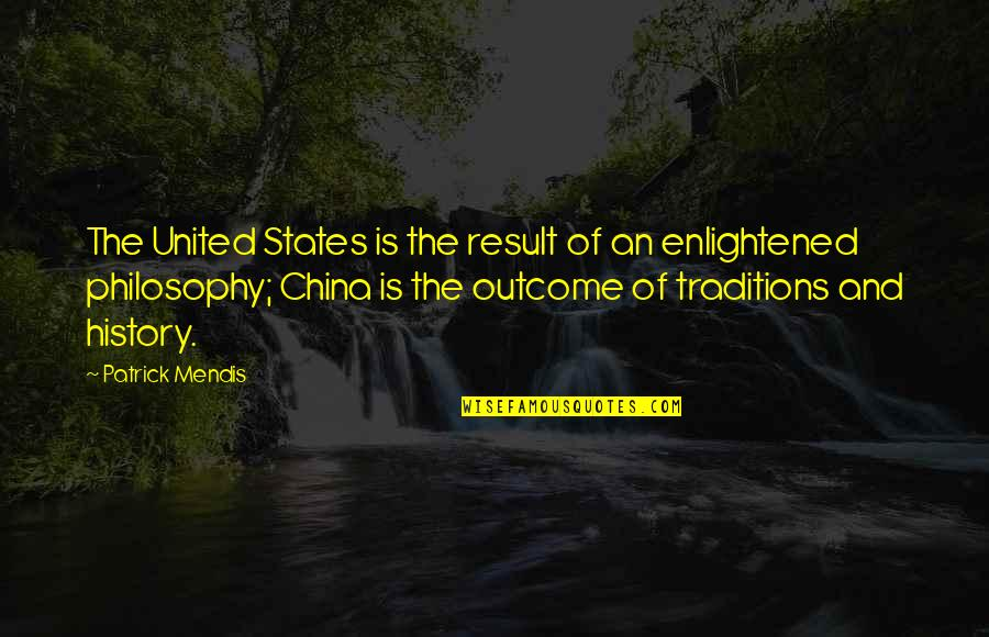 United States History Quotes By Patrick Mendis: The United States is the result of an